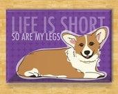 Corgi Magnet - Life is Short So Are My Legs - Red Pembroke Welsh Corgi Refrigerator Fridge Magnet