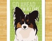 Papillon Art Print - Go Ahead I'm All Ears - Funny Dog Art Papillon Gifts