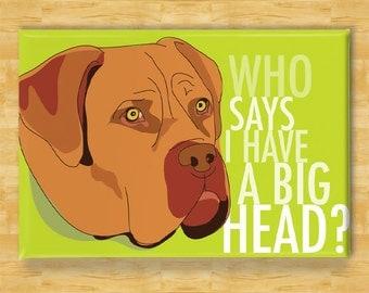 Dogue de Bordeaux French Mastiff Magnet - Who Says I Have a Big Head - Dogue de Bordeaux Gifts Dog Refrigerator Fridge Magnets
