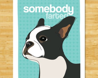 Boston Terrier Art Print - Somebody Farted - Funny Boston Terrier Gifts Dog Art Prints