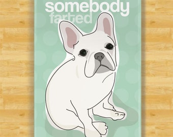 Funny Magnet French Bulldog - Somebody Farted - White French Bulldog Gifts Fridge Refrigerator Funny Magnets