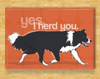 Border Collie Magnet - Yes I Herd You - Border Collie Gift Refrigerator Fridge Dog Magnets