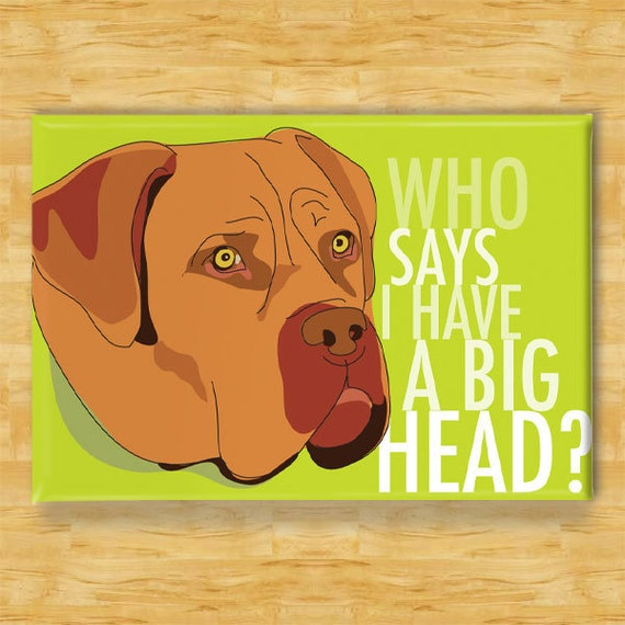 Dogue de Bordeaux French Mastiff Magnet - Who Says I Have a Big Head - Dogue de Bordeaux Gifts Dog Refrigerator Fridge Magnets