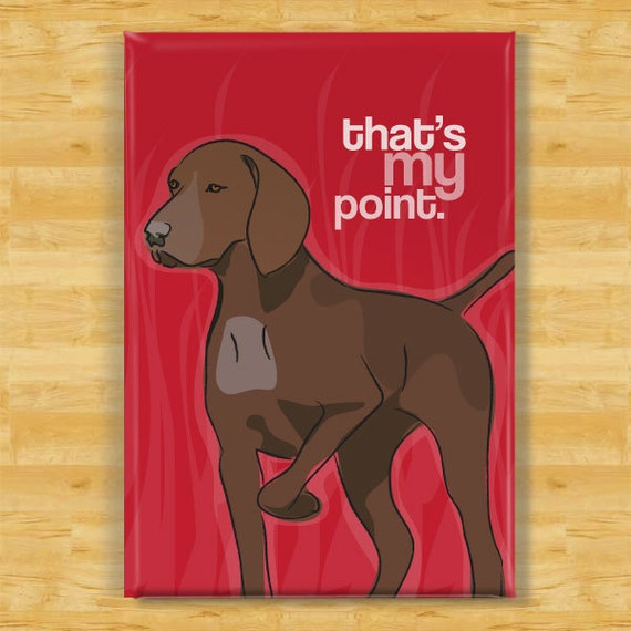 German Shorthaired Pointer Magnet - That is My Point - Liver German Shorthaired Pointer Dog Refrigerator Fridge Magnet