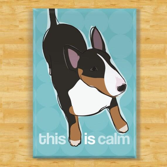 Bull Terrier Magnet - This IS Calm - Bull Terrier Gifts Dog Refrigerator Fridge Magnets