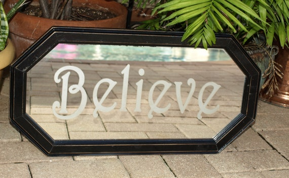 Believe mirror etched repurpose salvage