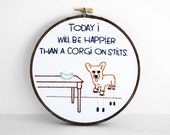 MADE TO ORDER - Today I Will Be Happier Than A Corgi On Stilts Embroidered Quote - 6 inch Embroidery Hoop Art For Corgi Lovers