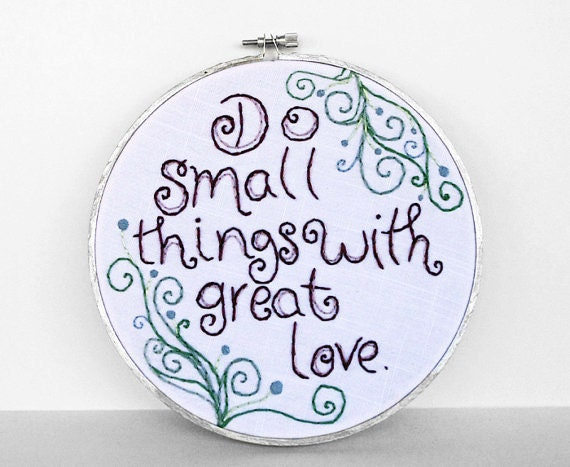 "RESERVED FOR WENDY - Inspirational Quote ""Do Small Things with Great Love"" with Swirls, Hand-Embroidered in a 7 inch Embroidery Hoop"