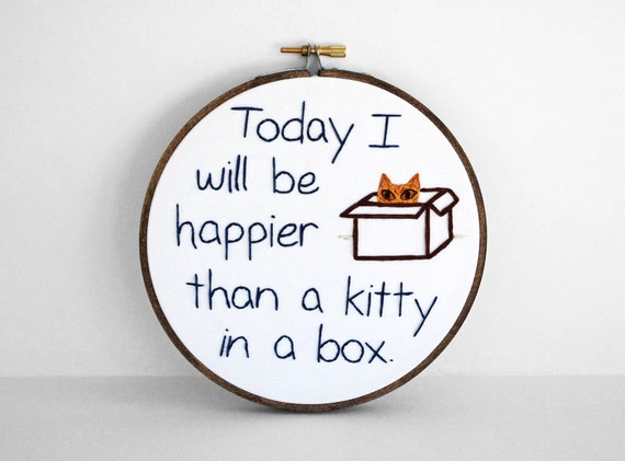 Today I Will Be Happier Than A Kitty In A Box, Inspirational Embroidered Quote - 6 inch Embroidery Hoop Fiber Art, Orange Tabby Cat Art
