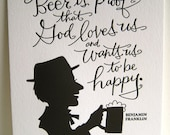 LETTERPRESS ART PRINT- Beer is proof that God loves us and wants us to be happy. Benjamin Franklin