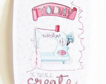 Today I Shall Create - Sewing Machine Illustration - Art Print