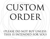 "Custom Order for ""Juddie"""