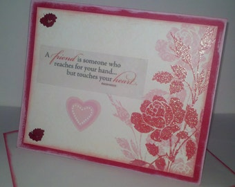 "A Friend is Someone Who Reaches For Your Hand...But Touches Your Heart""  All occasion card"
