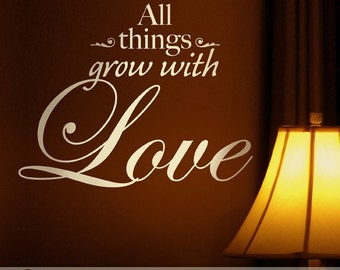 Inspirational Quote, Love Quote Wall Decal, All Things Grow with Love (0175a2v)