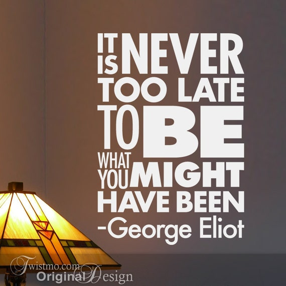 Vinyl Wall Decal: Subway Art Sign, It Is Never Too Late To Be What You Might Have Been, Inspirational Quote
