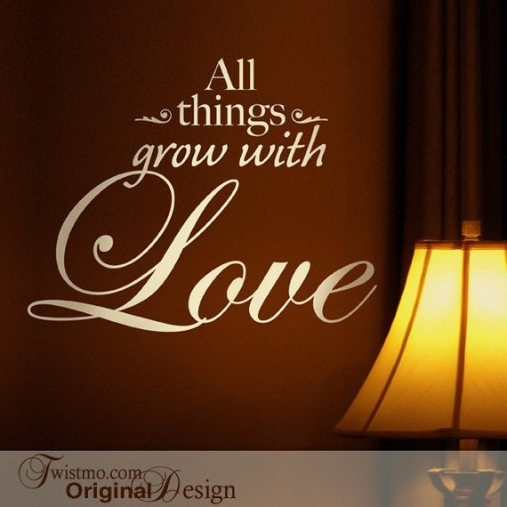 Inspirational Love Quote Wall Decal, All Things Grow with Love