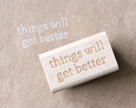 things will get better - motivation series wooden rubber stamp
