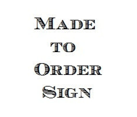 Made To Order Sign (RESERVED)
