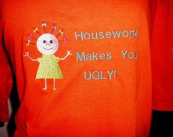 Housework Makes You UGLY t-shirt - Size XL