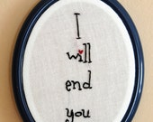 I will end you - ready to hang, OOAK embroidery