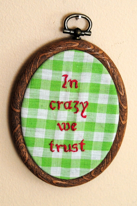 In Crazy We Trust - ready to hang, OOAK embroidery