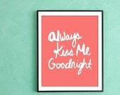 Always Kiss Me Goodnight - Art Print - Coral
