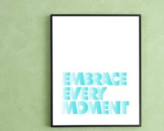 Embrace Every Moment Typography Print
