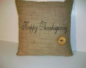 14X14 Handmade Latte Color Silk Burlap  with Happy Thanksgiving hand Stenciled in Brown Fabric Paint