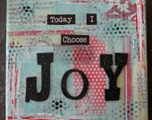 CHOOSE JOY - mixed media - original - 6x6 - deep edge canvas