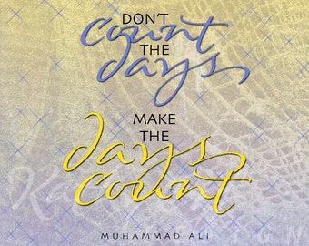Don't count the days, make the days count artwork