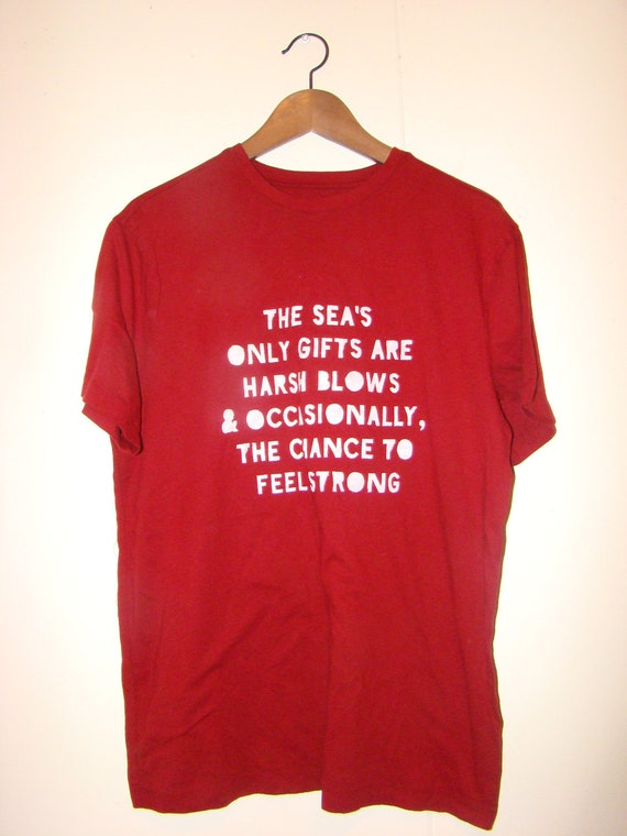 FREE SHIPPING - The sea's only gifts are harsh blows: Unisex Medium