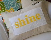The SHINE Project-- pillow cover with hand stamped shine banner in yellow or turquoise 12 x 16