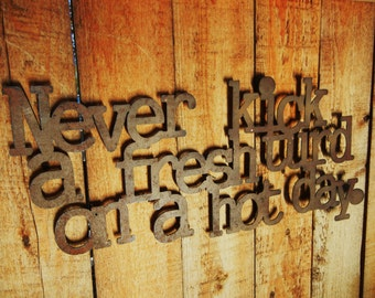 Never Kick A Fresh Turd... Metal Saying Word Art for Indoors or Outoors