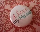 I Love My Big Ass Button