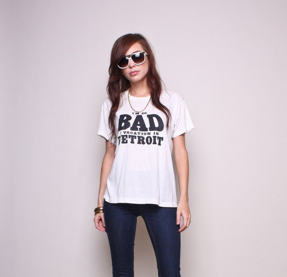 Vintage T Shirt 80s Hipster I'm So Bad I Vacation in Detroit Tee Shirt