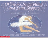 Of Swans, Sugarplums and Satin Slippers, Ballet Stories for Children by V.  Verdy, illustrated by Marcia Brown, Vintage Softcover Book, 1991