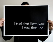 Poster Typography Print - I Think that I Love You 14 x 11 inches Black and White