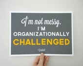 Not Messy I'm Organizationally Challenged Garflield Typography Quote Art Print - A4 Archival Paper