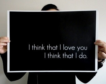 I Think that I Love You Poster, Love Print, Love Quote Print, Valentine's Gift, Wall Art, Gift For Him, For Her, 14 x 11 inches, Black White