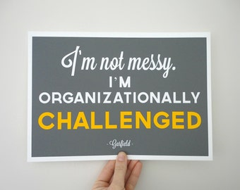 Not Messy Art Print, Organizationally Challenged Quote Print, Garflield Quote, Wall Print, Gift for Procrastinators, Gift for Student,
