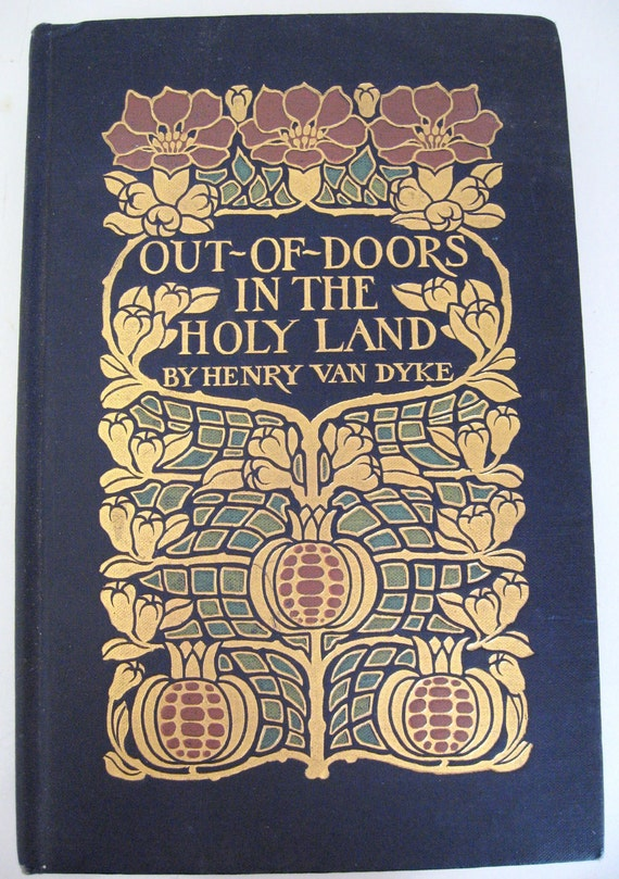 Out Of Doors in the Holy Land  by Henry Van Dyke 1908