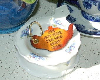 I've Got Your Tea Bag Right Here - Keychain