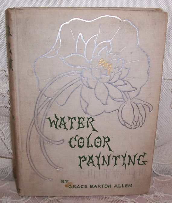 "1898 ANTIQUE Grace Barton Allen ""Water Color Painting"" ART Book...ROSES, Flowers"