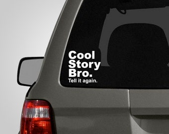 Cool Story Bro Tell It Again Decal - Vinyl Decal - Car Decal BAS-0123
