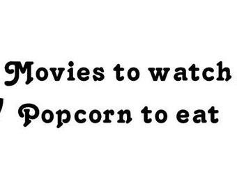 Movies to watch Popcorn to eat