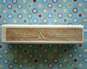 Eat Drink and Be Married - 0.5 x 3 - Wood Mounted Red Rubber Stamp with Engraved Top from RunEllieRun