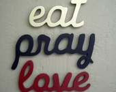 Eat Pray Love  Wood Signs for Home or Office Decor Assorted Colors