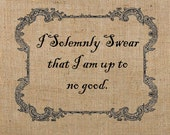 INSTANT Download / I Solemnly Swear that I am up to no good.  DIGITAL IMAGE transfer for t-shirts, tote bags, pillows No. 174
