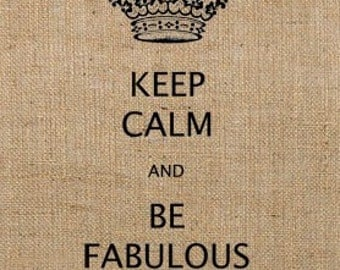 INSTANT DOWNLOAD / Keep Calm and Be Fabulous Digital Image Transfer No.182