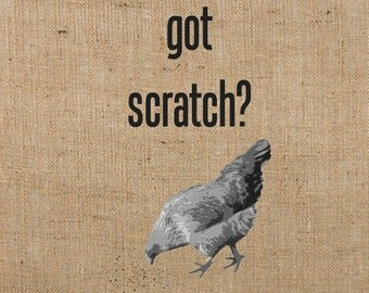 """INSTANT Downloads For Chicken Lovers, """"got scratch"""" Printable DIGITAL IMAGE for use as image transfer or on cards or tags / No. 207"""